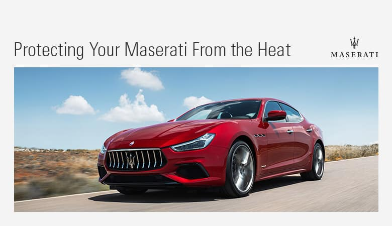 Protecting Your Maserati From the Heat | Bert Ogden Maserati | Mission, TX