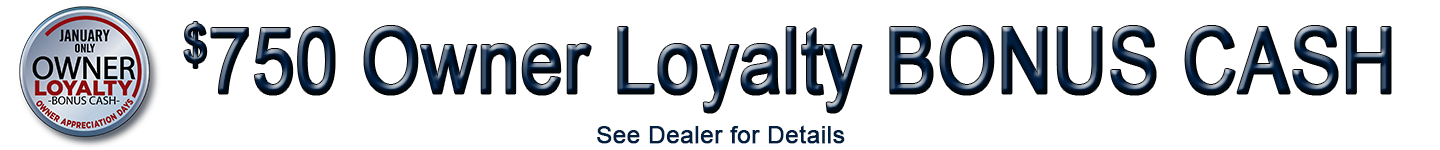 $750 Owner Loyalty BONUS CASH