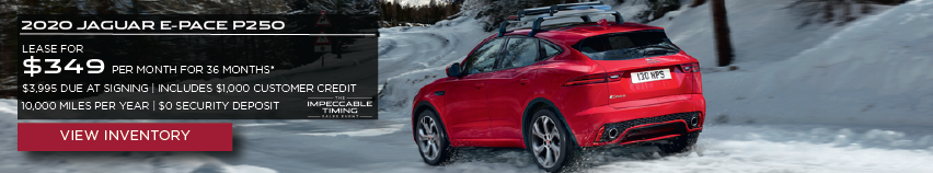 2020 JAGUAR E-PACE P250. $349 PER MONTH. 36 MONTH LEASE TERM. $3,995 CASH DUE AT SIGNING. INCLUDES $1,000 CUSTOMER CREDIT. $0 SECURITY DEPOSIT. 10,000 MILES PER YEAR. OFFER ENDS 3/2/2020. THE IMPECCABLE TIMING SALES EVENT. Click to view inventory.