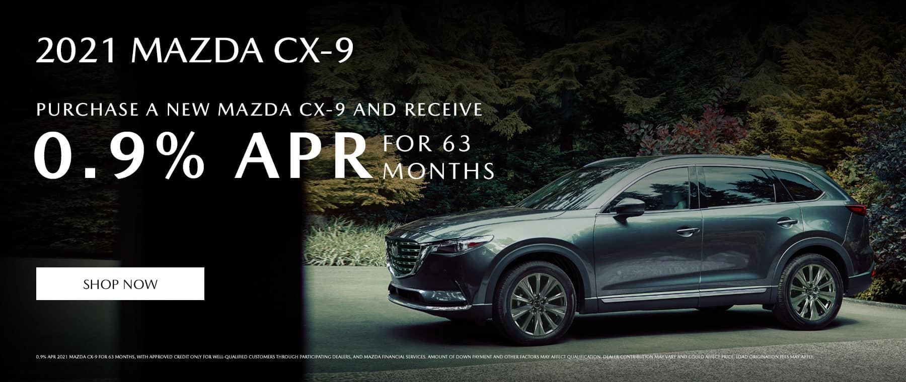 2021 Mazda CX-9 Purchase a new Mazda CX-9 and receive 0.9% APR for 63 months