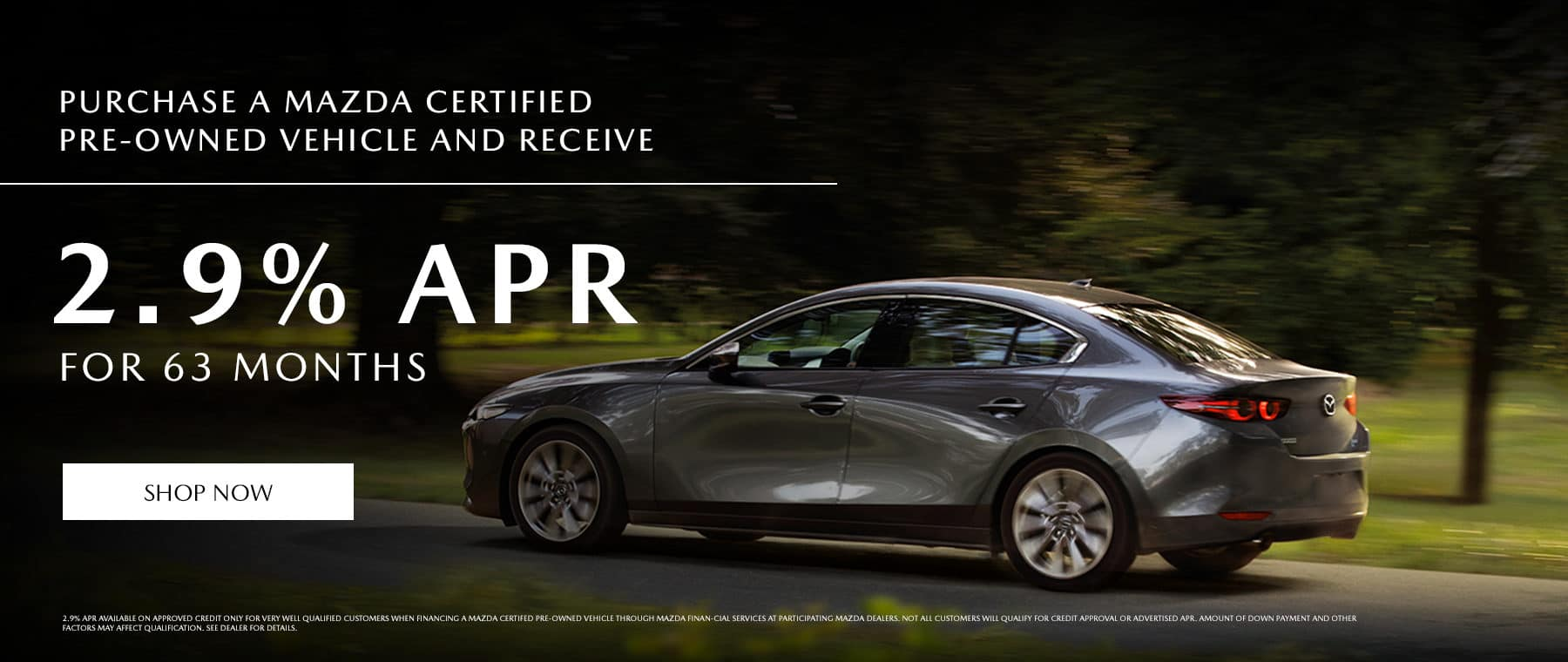 Purchase a Mazda Certified Pre-Owned vehicle and receive 2.9% APR for 63 months.