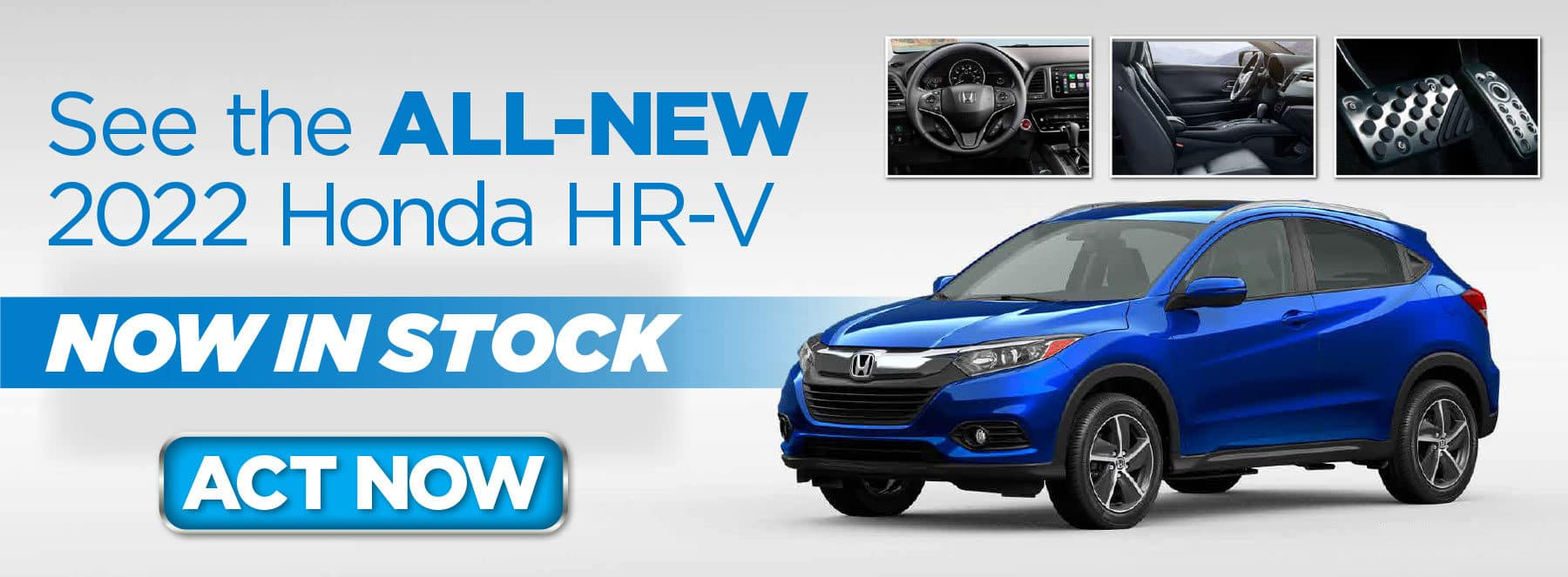 See the ALL-NEW 2022 Honda HR-V! NOW IN STOCK! ACT NOW!