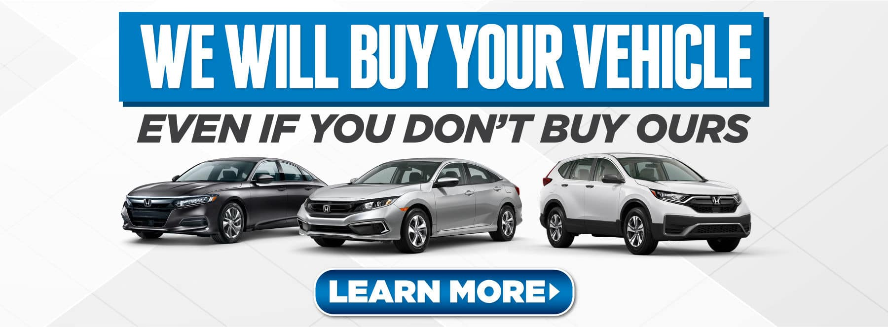 We will buy your vehicle even if you don't buy ours - Learn More