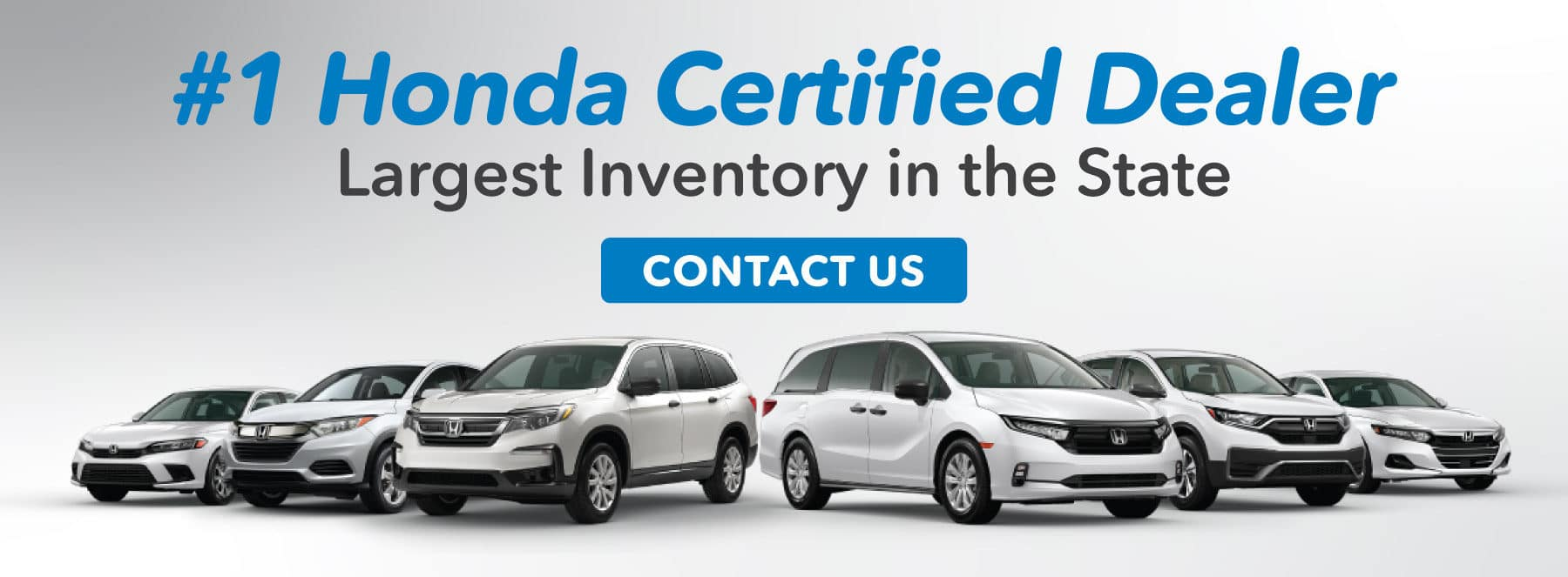#1 Honda Certified Dealer - Largest inventory in the state - Contact Us