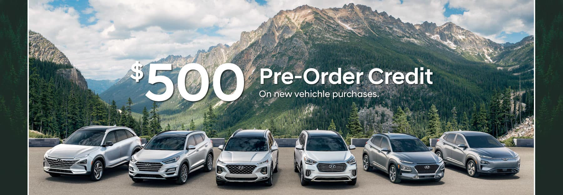 $500 Pre-Order Credit on all new vehicle purchases.