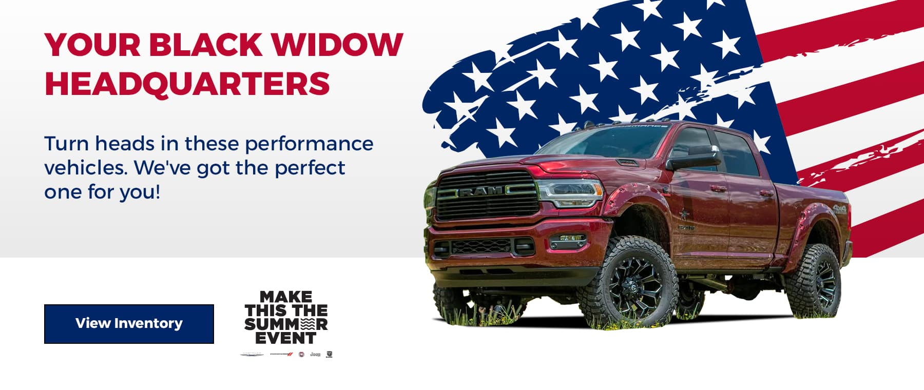 Your Black Widow Headquarters. Turn heads in these performance vehicles. We've got the perfect one for you!
