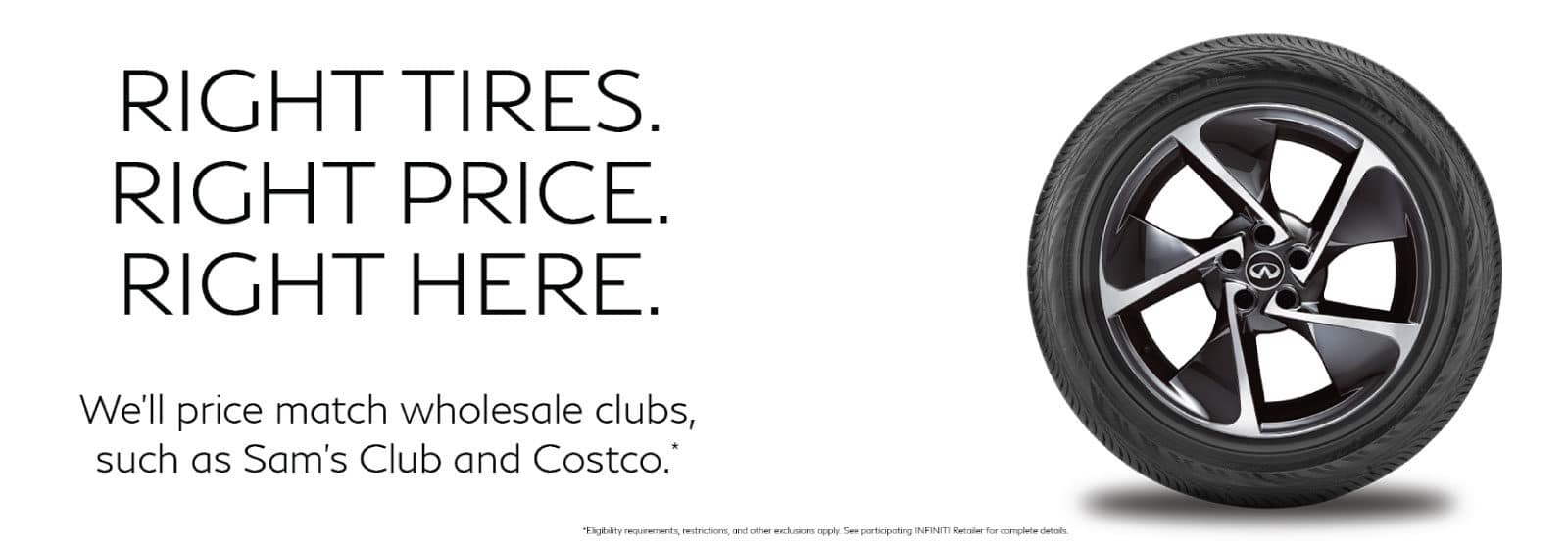 Right tires, right price, right here. Price match on wholesale clubs like Sam's Club and Costco.