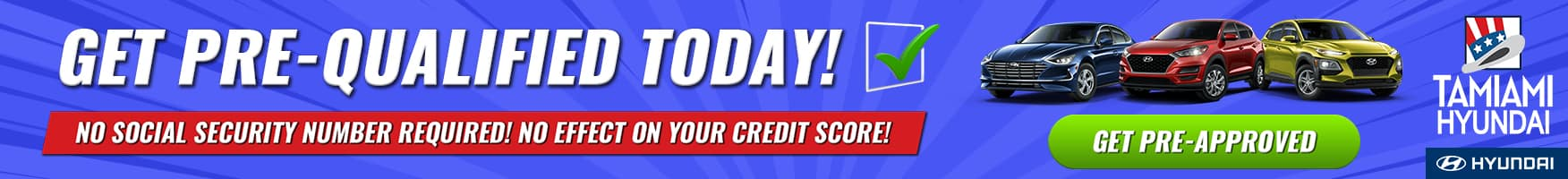 Get Pre-Qualified Instantly At Tamiami Hyundai with no impact on your credit score and no SSN required!