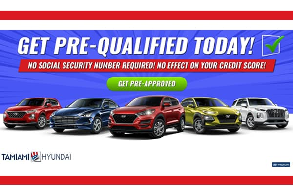Get Pre-Qualified Instantly with no effect on your credit score and no SSN required at Tamiami Hyundai!